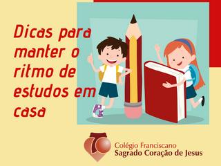 DICAS PARA MANTER O RITMO DE ESTUDOS EM CASA