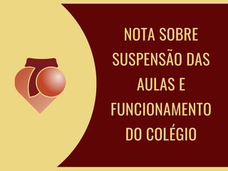 NOTA SOBRE SUSPENSÃO DAS AULAS E FUNCIONAMENTO DO COLÉGIO
