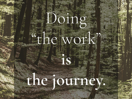 "Doing ""the work"" is the journey"