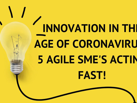 INNOVATION IN THE AGE OF CORONAVIRUS: 5 AGILE SME'S ACTING FAST!