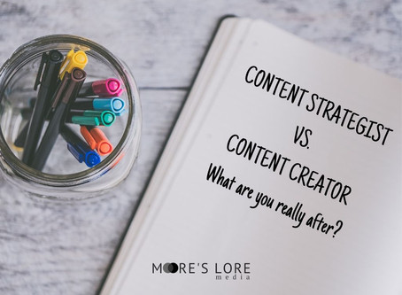 CONTENT STRATEGIST VS. CONTENT CREATOR - WHAT ARE YOU REALLY AFTER?