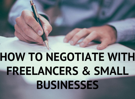 HOW TO NEGOTIATE WITH FREELANCERS & SMALL BUSINESSES