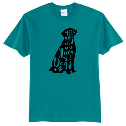 All You Need Is Love and A Dog Unisex Short Sleeve