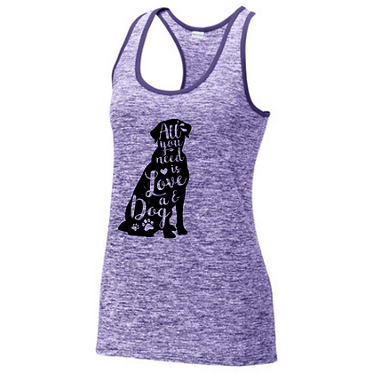 All You Need Is Love And A Dog Racerback Tank