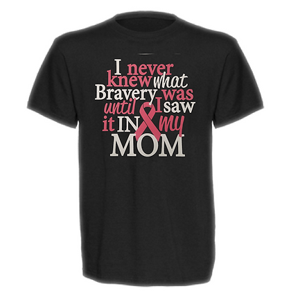 I Never Knew That Bravery Was Until I Saw It In My Mom Unisex T-Shirt