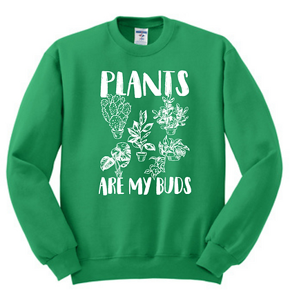 Plants Are My Buds Crewneck Sweatshirt