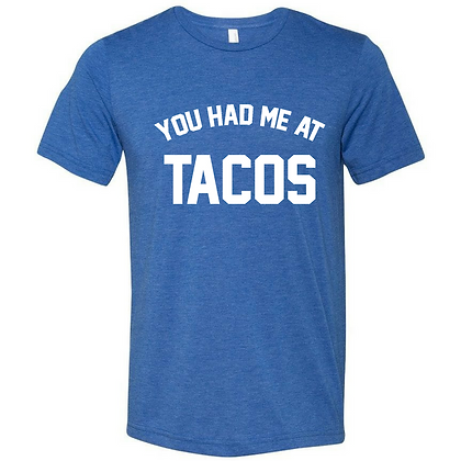 You Had Me At Tacos Triblend T-shirt/ Customizable