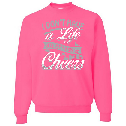I Don't Have a Life Because My Sister Cheers Unisex Crew Neck Sweater
