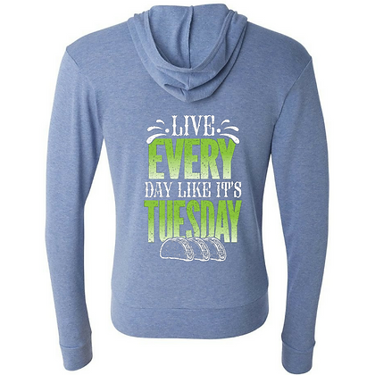 Live Every Day Like It's Tuesday Zip up Hoodie