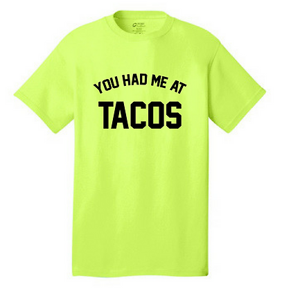 You Had Me At Tacos Unisex T-Shirt/ Customizable