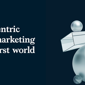 A NEW CUSTOMER-CENTRIC APPROACH TO MARKETING IN A PRIVACY-FIRST WORLD