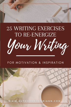25 WRITING EXERCISES to re-energize, motivate, and inspire!
