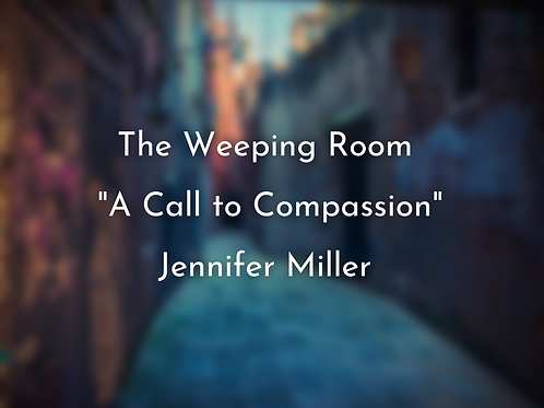 The Weeping Room: A Call to Compassion