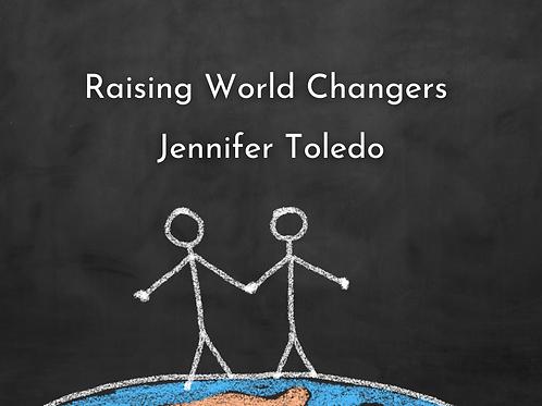 Raising World Changers by Jenifer Toledo