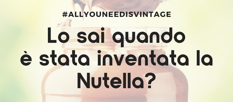 Lo sai quando è stata inventata la Nutella?