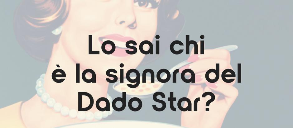 Lo sai chi è la signora del Dado Star?