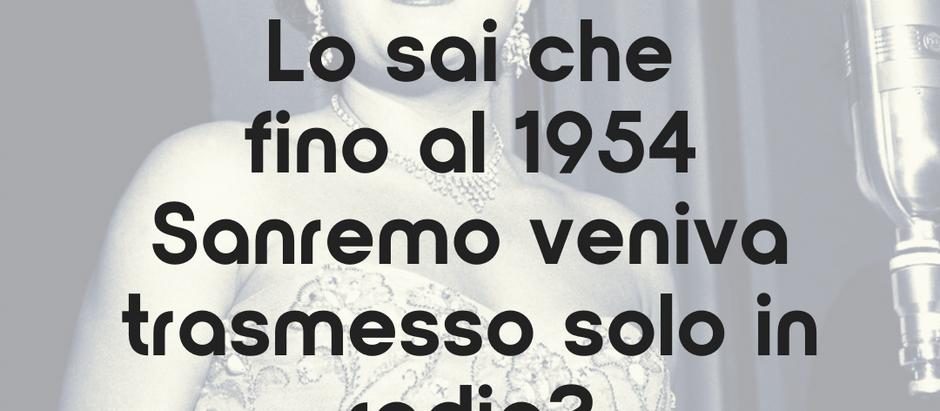 Lo sai che fino al 1954 Sanremo andava in onda solo in radio?