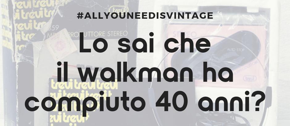 Lo sai che il walkman compie 40 anni?