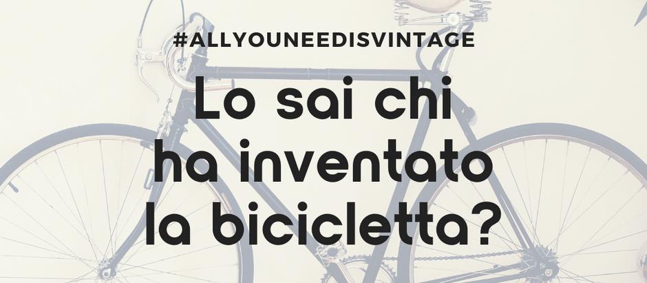 Lo sai chi ha inventato la bicicletta?