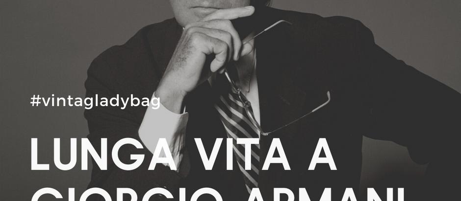 Lunga vita a Giorgio Armani, il Re della moda