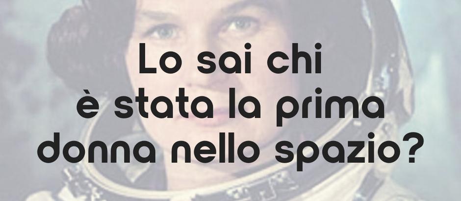 Lo sai chi è stata la prima donna nello spazio?