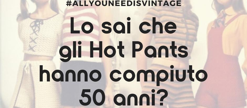 Lo sai che gli Hot Pants hanno compiuto 50 anni?