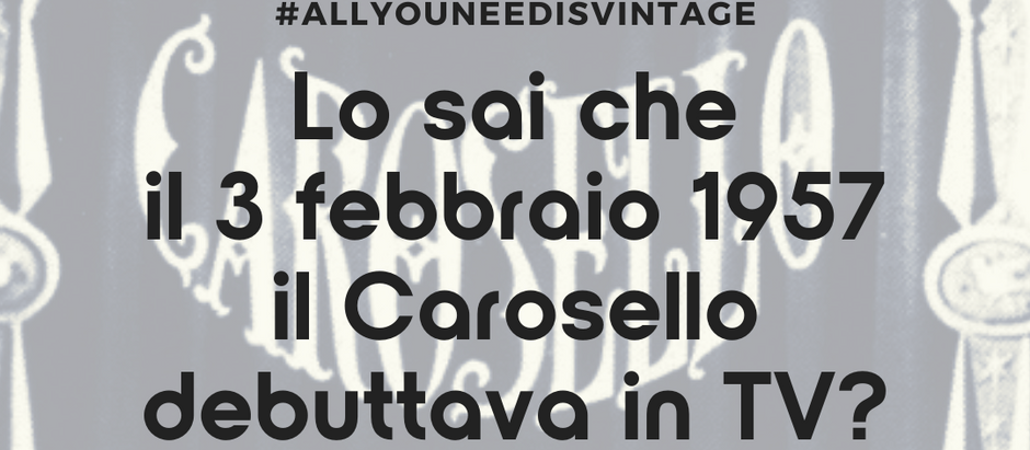 Lo sai che il 3 febbraio 1957 debuttava in tv il Carosello?