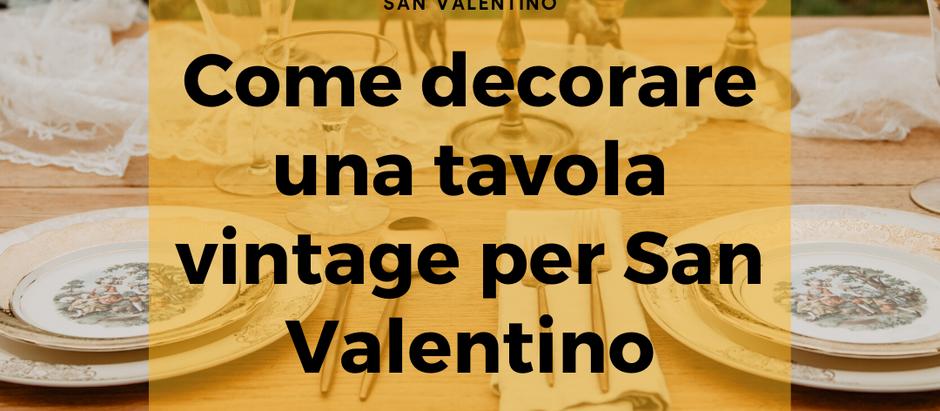 Come decorare una tavola vintage per San Valentino