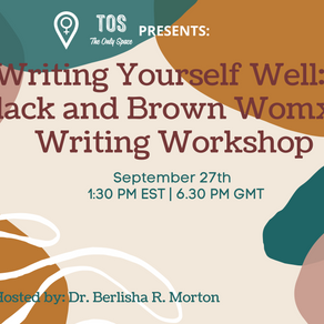 TOS EVENT- Writing Yourself Well: A Black and Brown Womxns Writing Workshop
