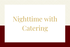 Nighttime w/ Catering