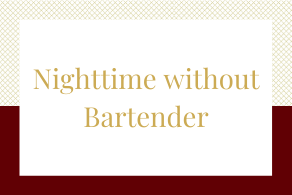 Nighttime without Bartender