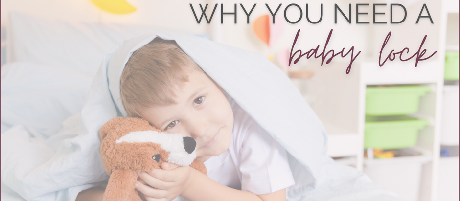 WHY YOU NEED A BABY LOCK FOR YOUR CHILD'S ROOM
