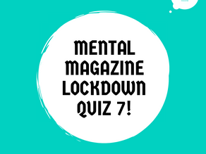 Mental Magazine Lockdown Quiz 7!