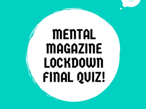 Mental Magazine Final Lockdown Quiz!