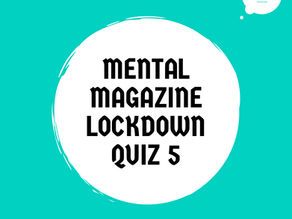 Mental Magazine Lockdown Quiz!
