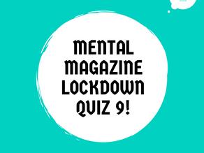 Mental Magazine Lockdown Quiz 9!