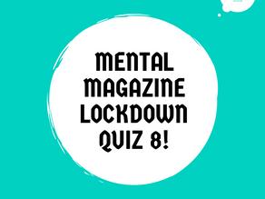 Mental Magazine Lockdown Quiz 8!