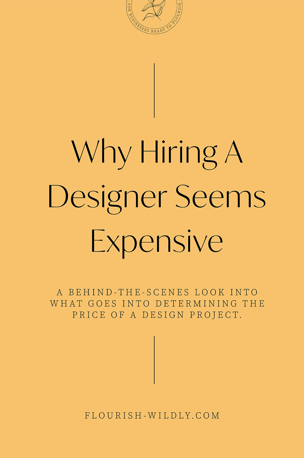 Why hiring a designer seems expensive, a behind-the-scens look into why designers charge what they do, a blog post by Flourish Wildly design studio