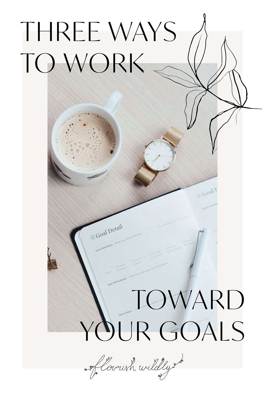 Three tips for working toward your goals - a blog post by Flourish Wildly design studio