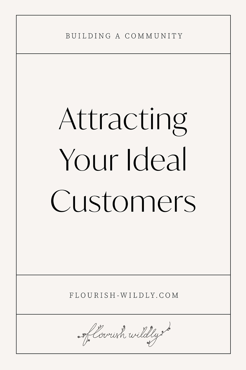 How to attract your ideal customers by building a community around your brand - Blog Post by Flourish Wildly design studio