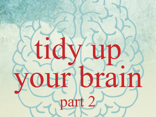 Tidying the Mind Part 2: Recognize & Re-Organize