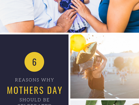 6 REASONS WHY MOTHERS DAY SHOULD BE CELEBRATED EVERYDAY