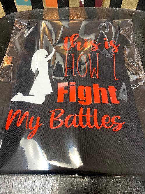 How I Fight my Battles T-Shirt
