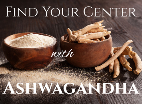 Find Your Center with Ashwagandha