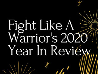 Fight Like A Warrior's 2020 Year In Review