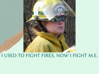 I Used To Fight Fires, Now I Fight M.E.