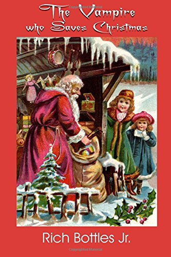 The Vampire Who Saves Christmas by Rich Bottles Jr. (Paperback)