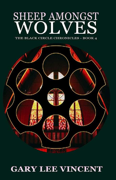 Sheep Amongst Wolves (Black Circle Chronicles, Book 4)