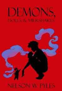 Demons, Dolls, & Milkshakes by Nelson W. Pyles (paperback)