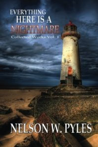 Everything Here Is A Nightmare: Vol. 1 by Nelson W. Pyles (paperback)